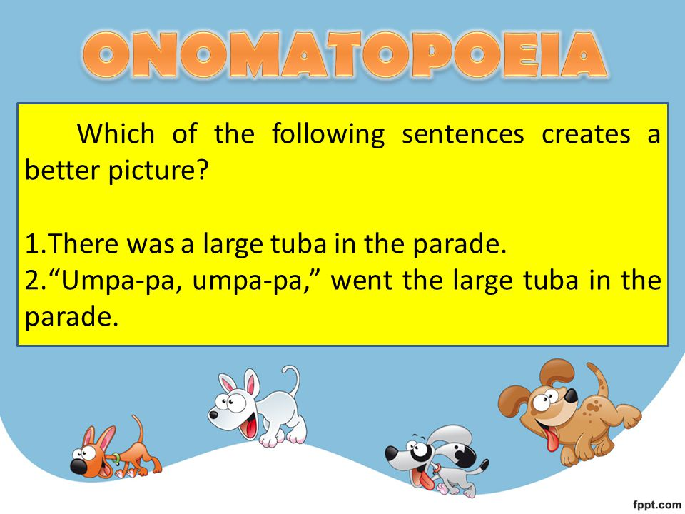 ONOMATOPOEIA Which of the following sentences creates a better picture There was a large tuba in the parade.