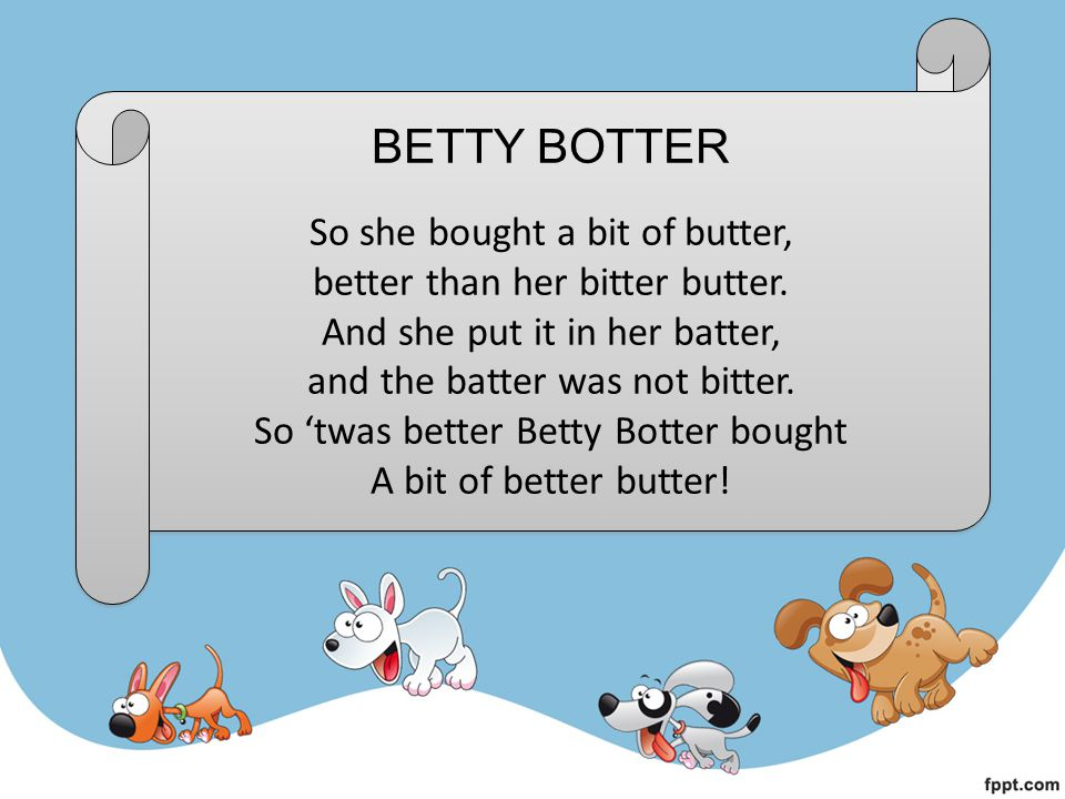 BETTY BOTTER So she bought a bit of butter,