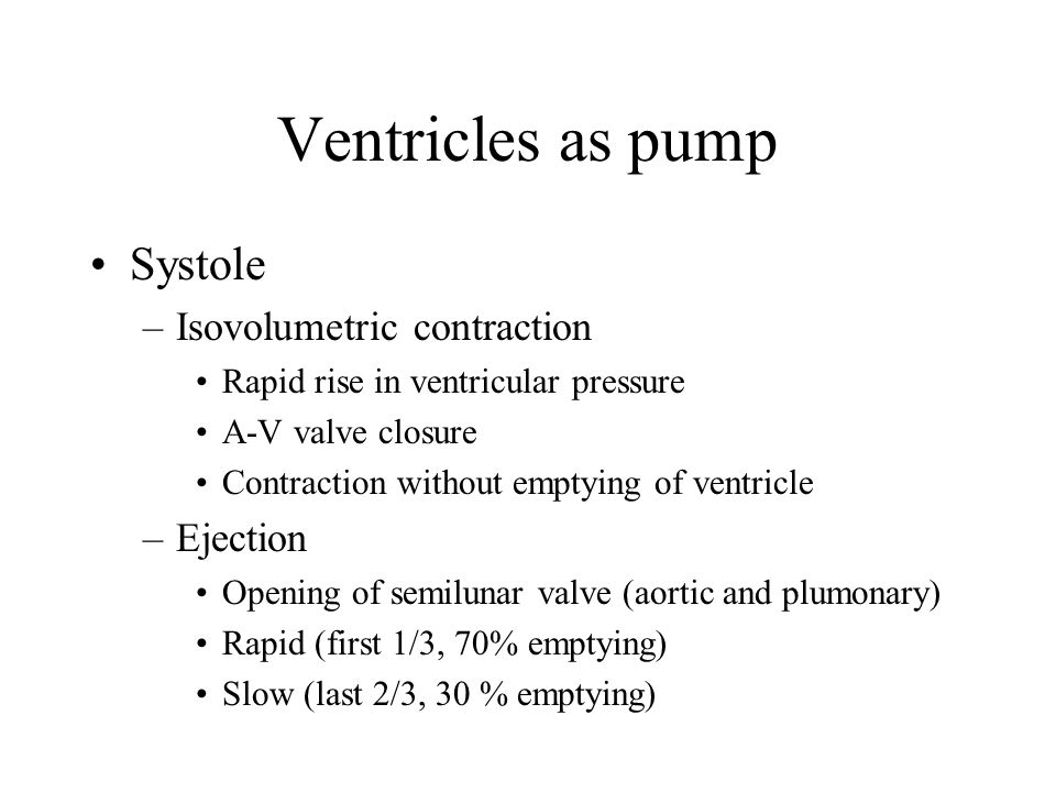 Ventricles as pump Systole Isovolumetric contraction Ejection