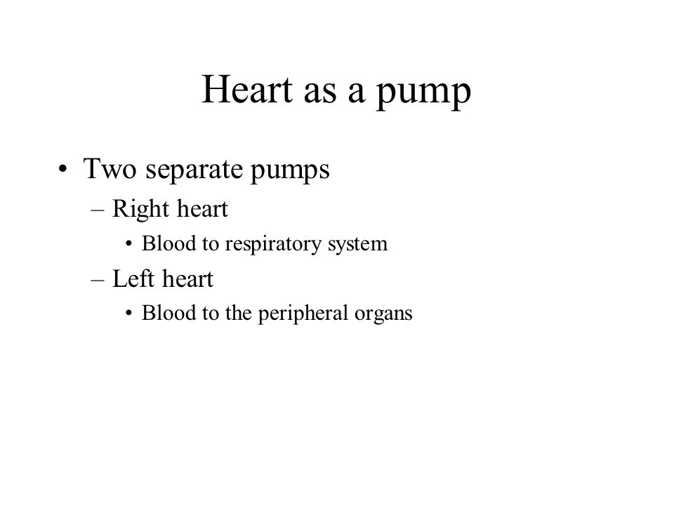 Heart as a pump Two separate pumps Right heart Left heart