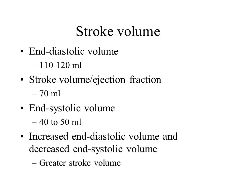 Stroke volume End-diastolic volume Stroke volume/ejection fraction