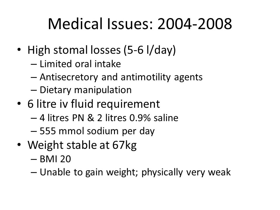 Medical Issues: 2004-2008 High stomal losses (5-6 l/day)