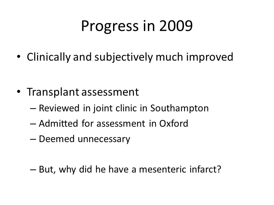 Progress in 2009 Clinically and subjectively much improved