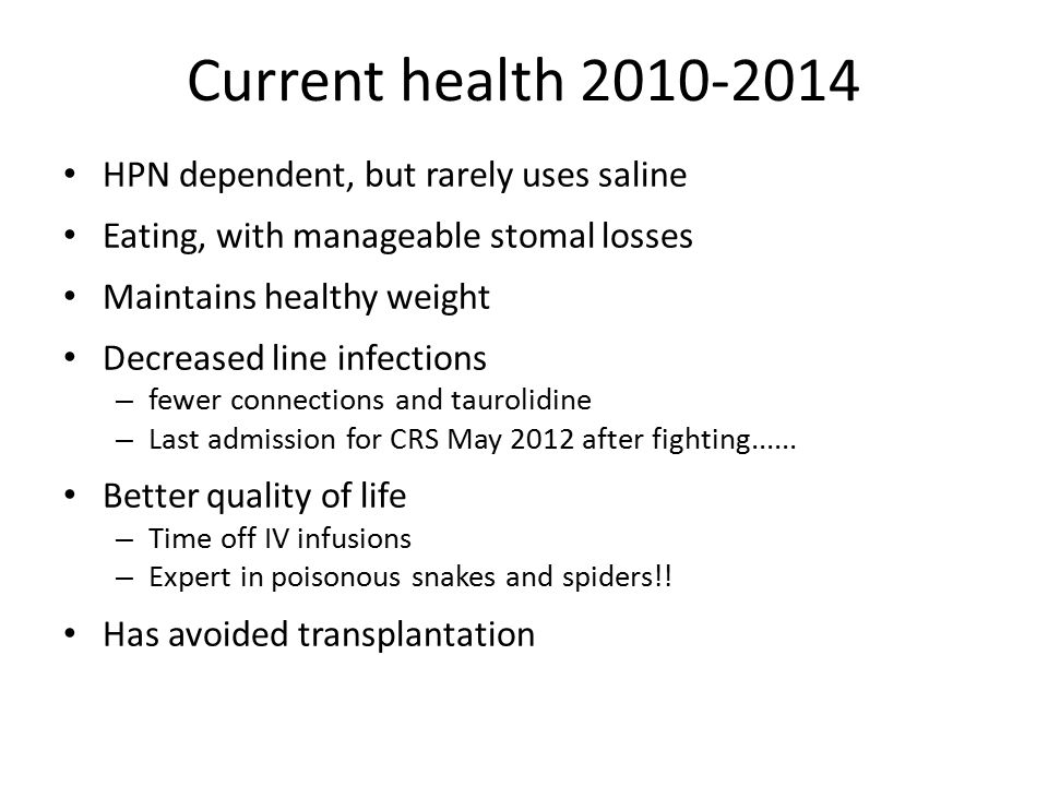 Current health 2010-2014 HPN dependent, but rarely uses saline