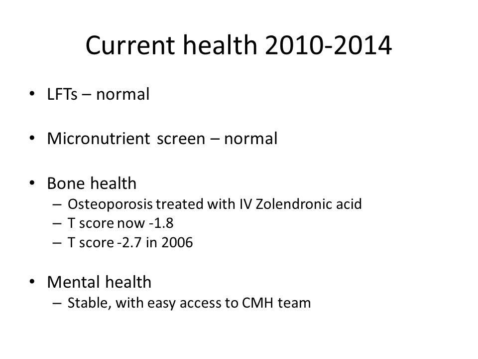 Current health 2010-2014 LFTs – normal Micronutrient screen – normal