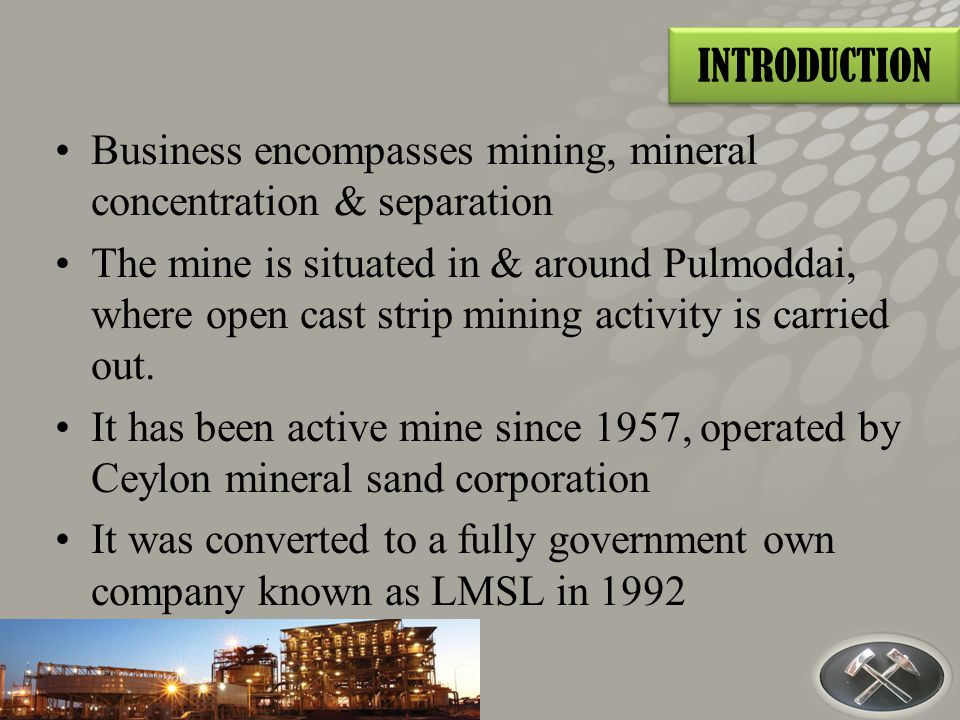 Business encompasses mining, mineral concentration & separation