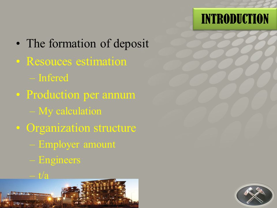 The formation of deposit Resouces estimation Production per annum