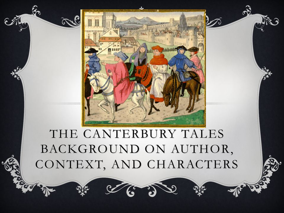 THE CANTERBURY TALES BACKGROUND ON AUTHOR, CONTEXT, AND CHARACTERS