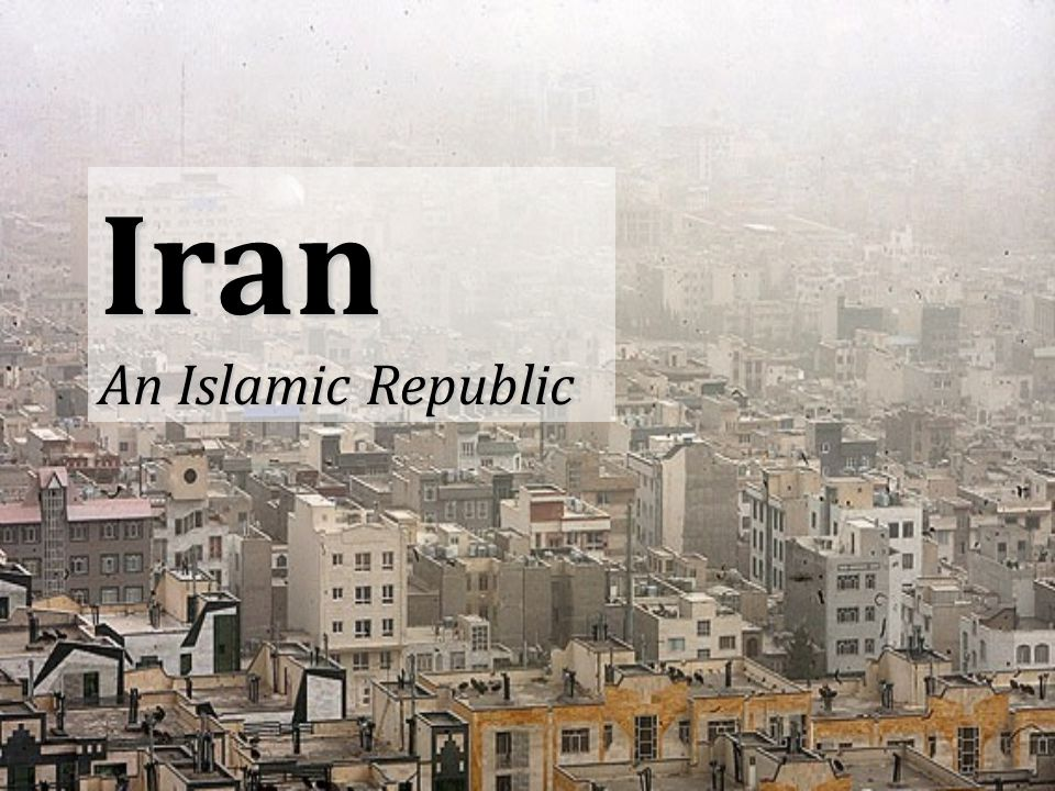 Iran An Islamic Republic