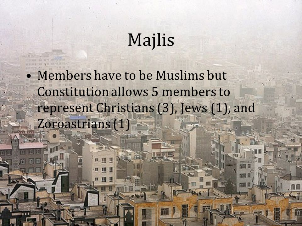 Majlis Members have to be Muslims but Constitution allows 5 members to represent Christians (3), Jews (1), and Zoroastrians (1)