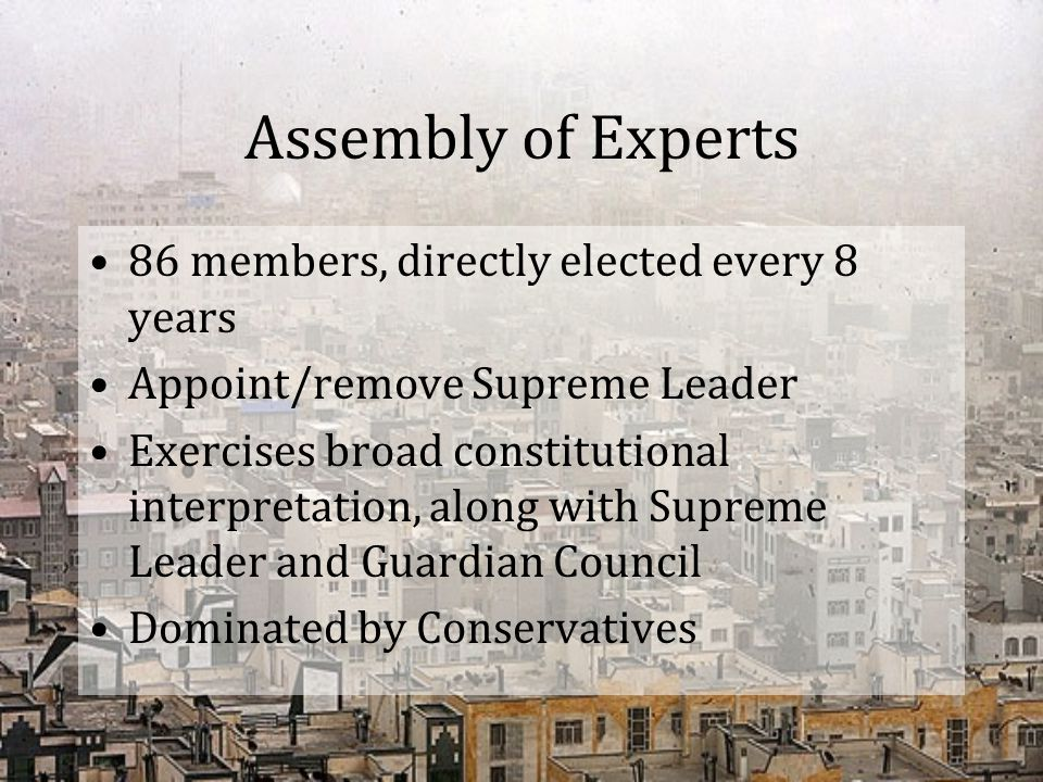 Assembly of Experts 86 members, directly elected every 8 years