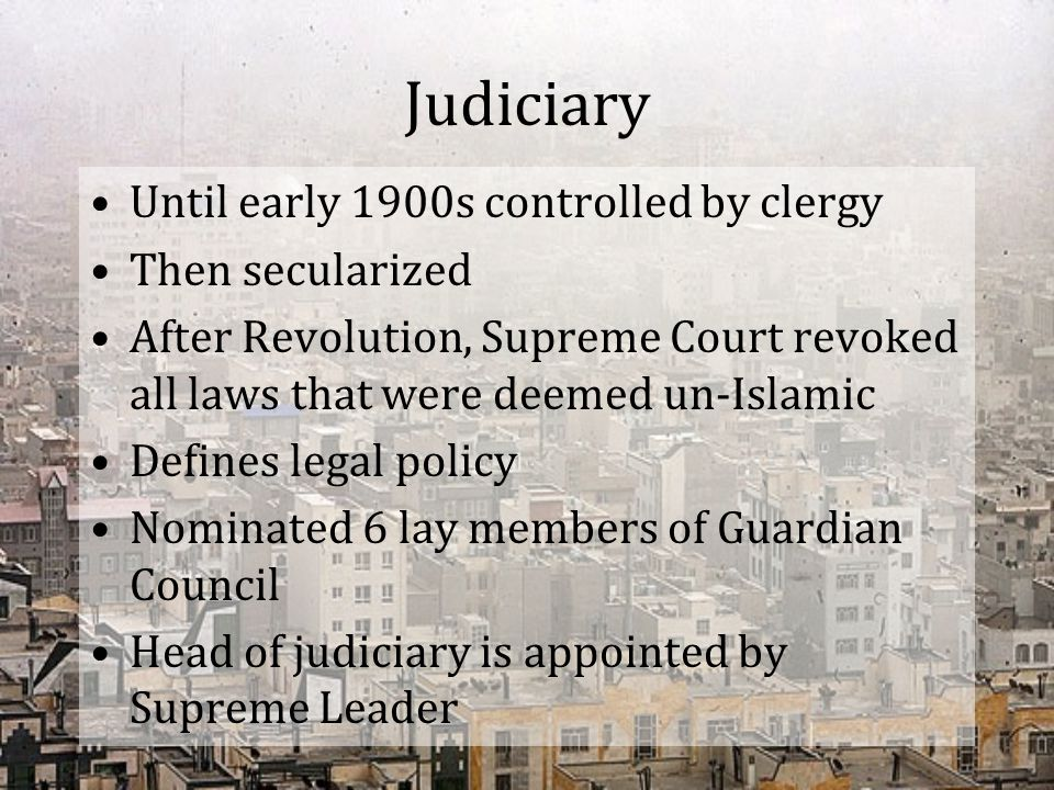 Judiciary Until early 1900s controlled by clergy Then secularized