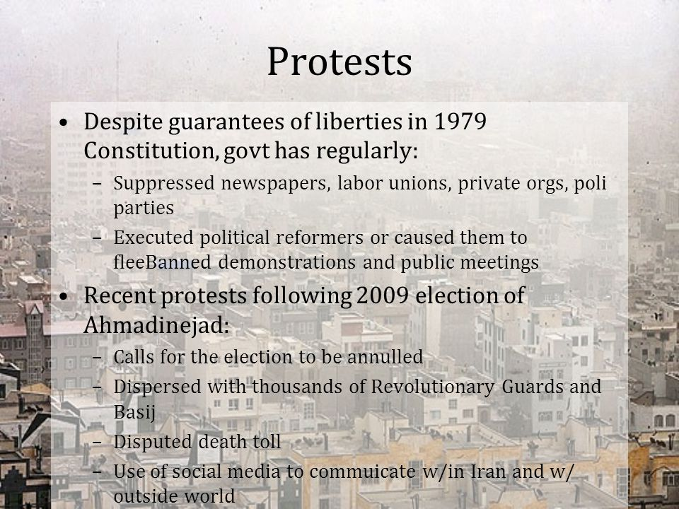 Protests Despite guarantees of liberties in 1979 Constitution, govt has regularly: Suppressed newspapers, labor unions, private orgs, poli parties.