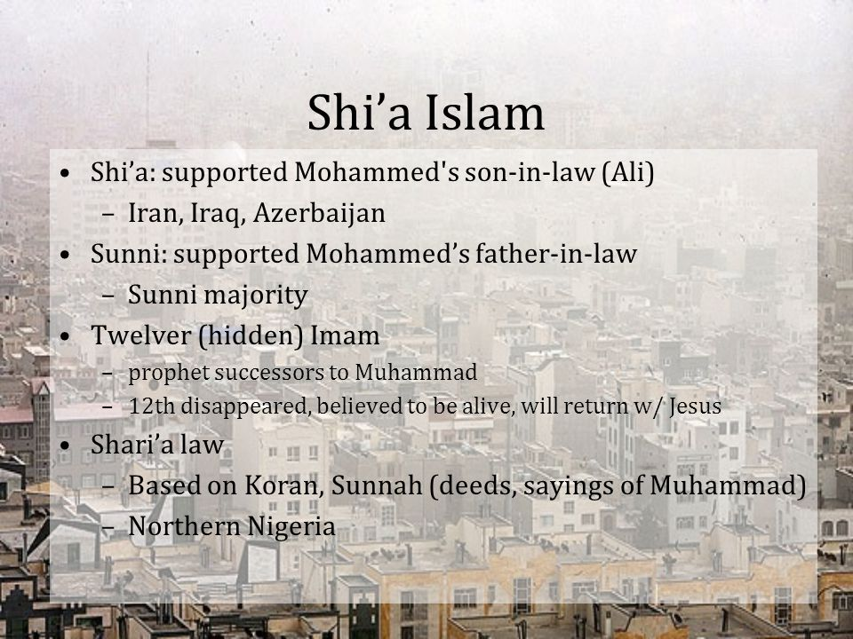 Shi'a Islam Shi'a: supported Mohammed s son-in-law (Ali)