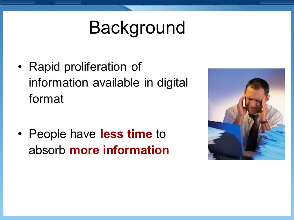 Background Rapid proliferation of information available in digital format.
