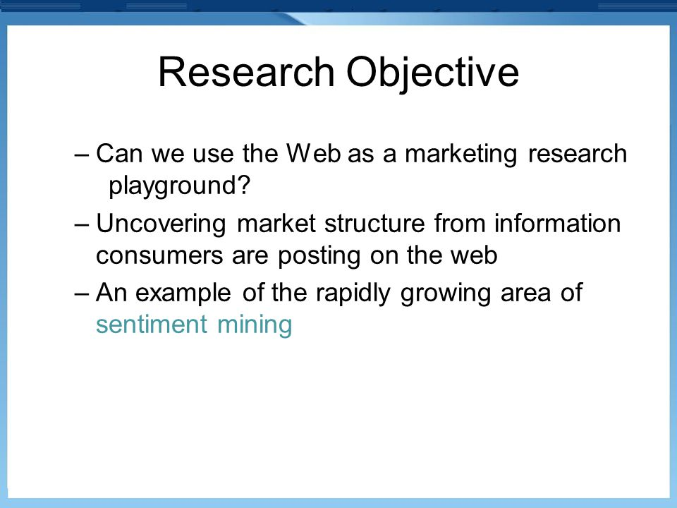 Research Objective Can we use the Web as a marketing research playground