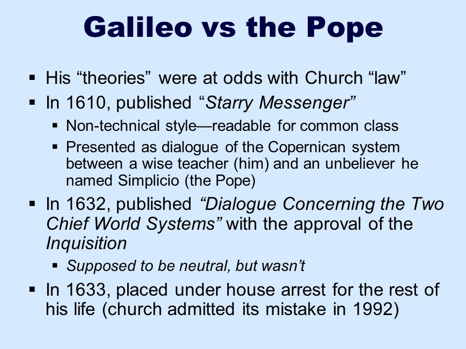 Galileo vs the Pope His theories were at odds with Church law