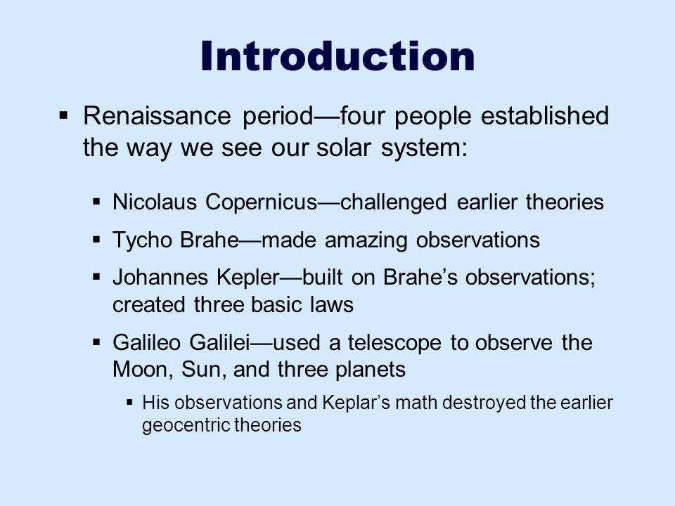 Introduction Renaissance period—four people established the way we see our solar system: Nicolaus Copernicus—challenged earlier theories.