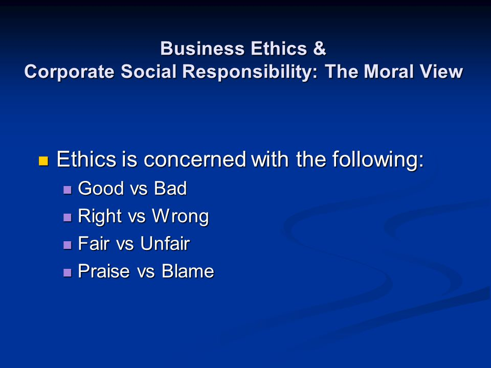 Business Ethics & Corporate Social Responsibility: The Moral View