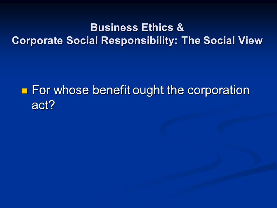 Business Ethics & Corporate Social Responsibility: The Social View