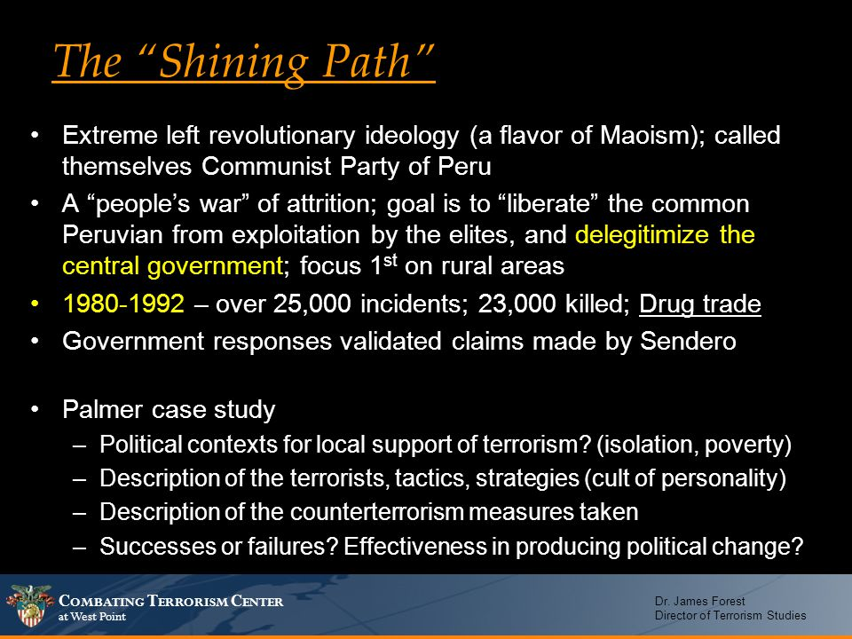 The Shining Path Extreme left revolutionary ideology (a flavor of Maoism); called themselves Communist Party of Peru.