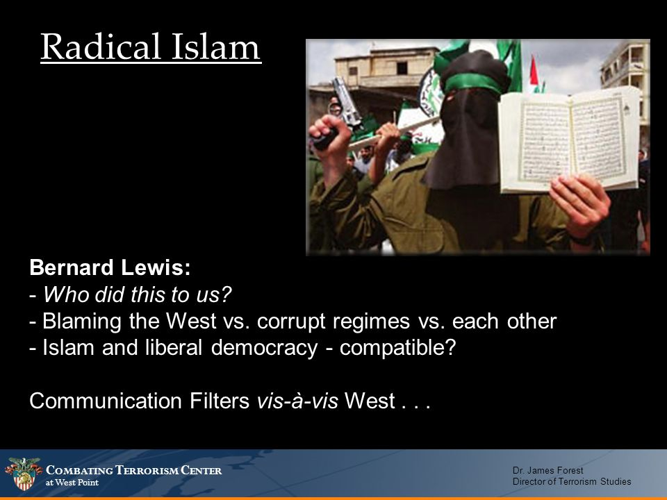 Radical Islam Bernard Lewis: - Who did this to us