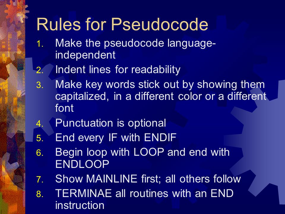 Rules for Pseudocode Make the pseudocode language-independent