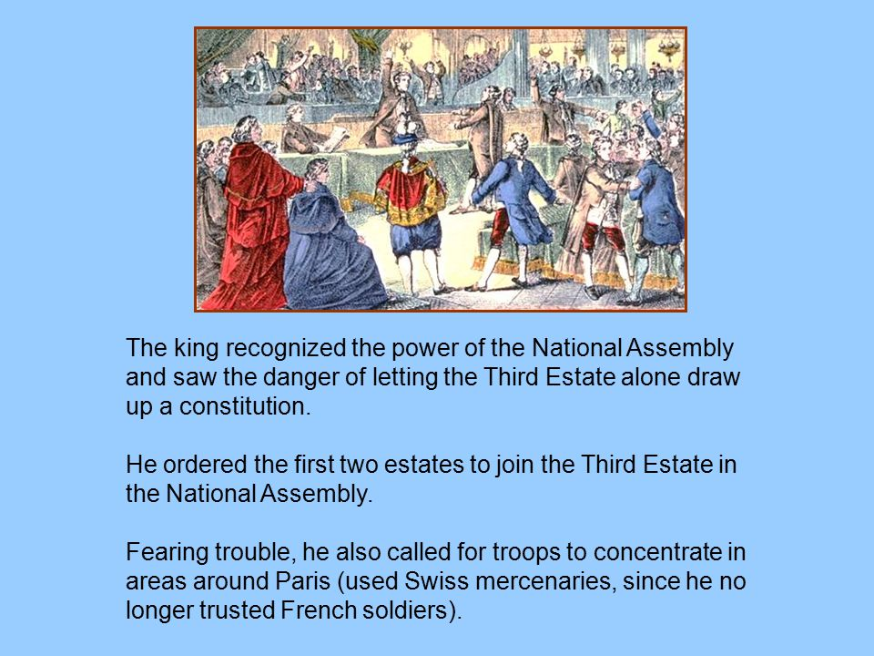 The king recognized the power of the National Assembly and saw the danger of letting the Third Estate alone draw up a constitution.