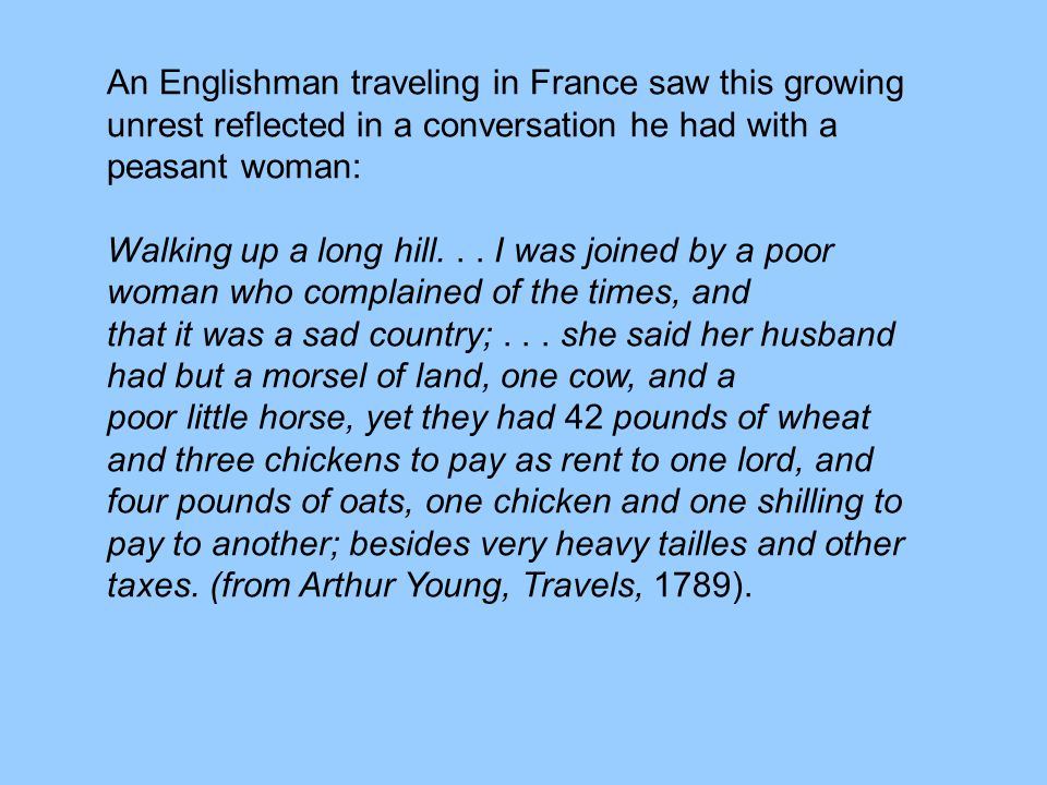An Englishman traveling in France saw this growing unrest reflected in a conversation he had with a peasant woman: