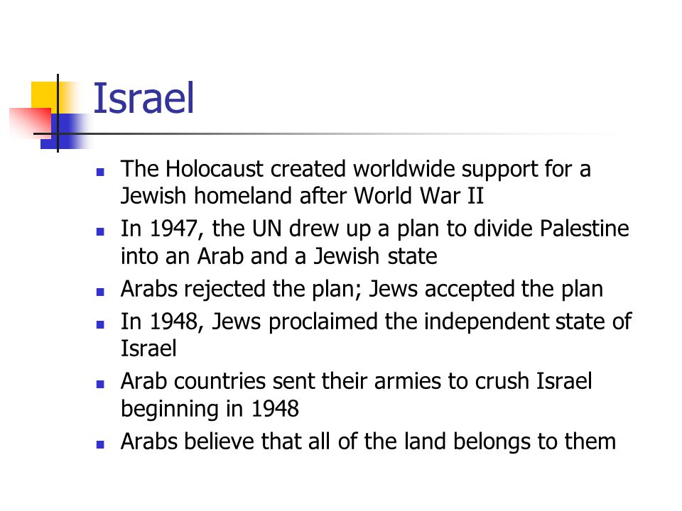 Israel The Holocaust created worldwide support for a Jewish homeland after World War II.
