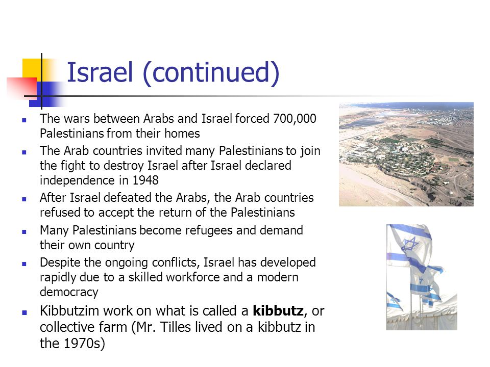 Israel (continued) The wars between Arabs and Israel forced 700,000 Palestinians from their homes.