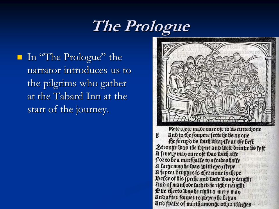 The Prologue In The Prologue the narrator introduces us to the pilgrims who gather at the Tabard Inn at the start of the journey.