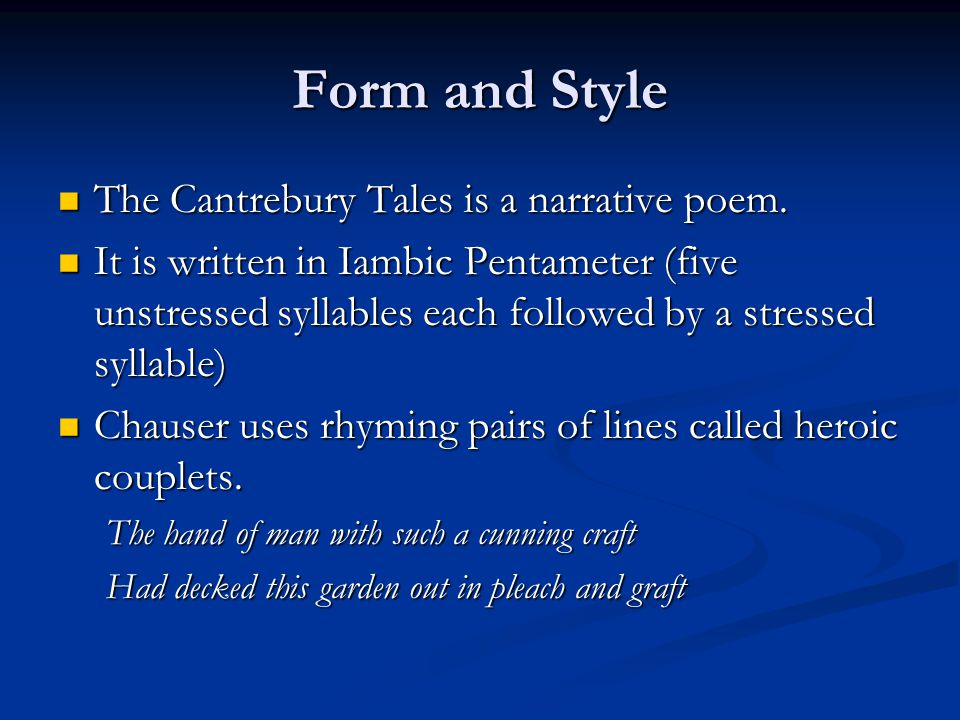 Form and Style The Cantrebury Tales is a narrative poem.