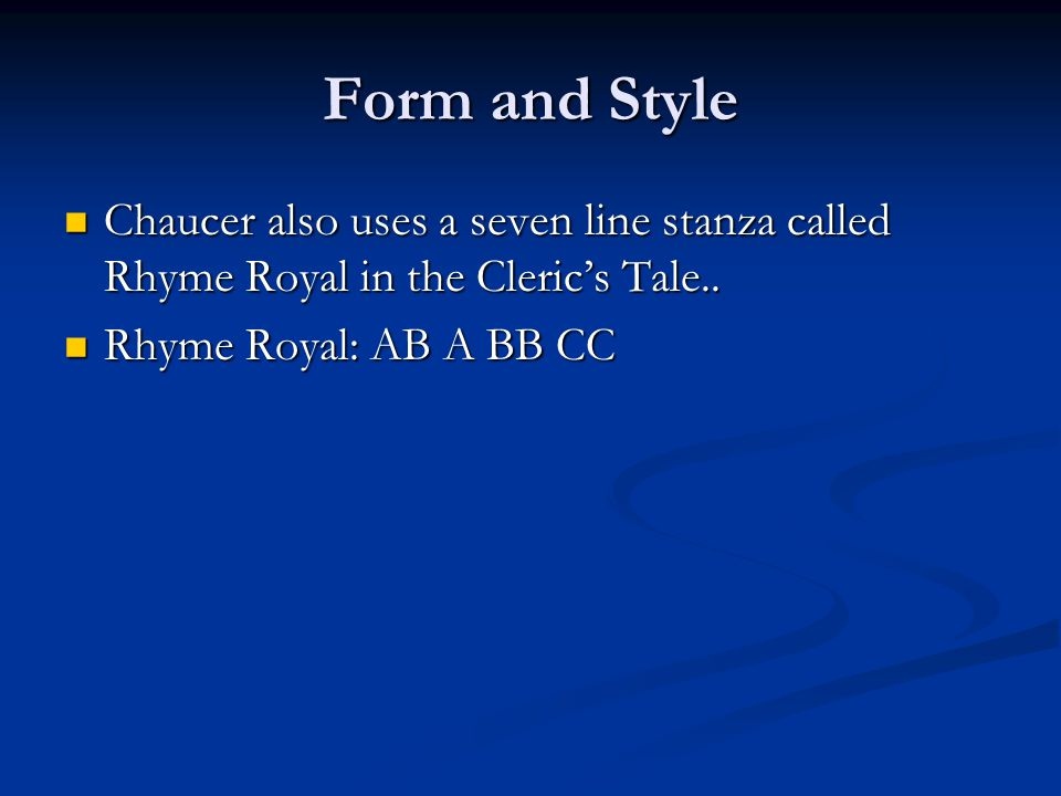 Form and Style Chaucer also uses a seven line stanza called Rhyme Royal in the Cleric's Tale..
