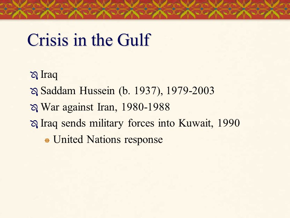 Crisis in the Gulf Iraq Saddam Hussein (b. 1937), 1979-2003