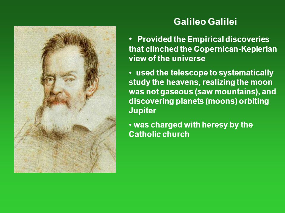 Galileo Galilei Provided the Empirical discoveries that clinched the Copernican-Keplerian view of the universe.