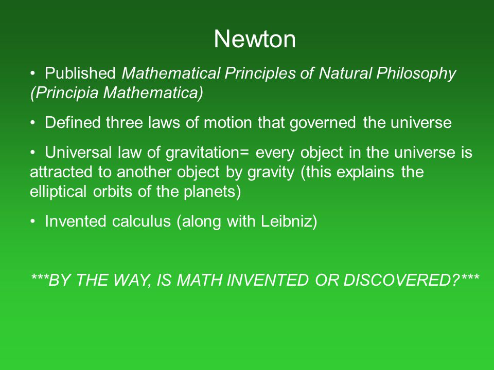 Newton Published Mathematical Principles of Natural Philosophy (Principia Mathematica) Defined three laws of motion that governed the universe.