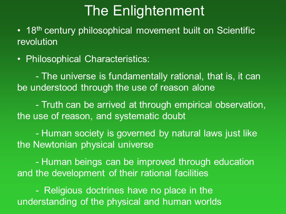 The Enlightenment 18th century philosophical movement built on Scientific revolution. Philosophical Characteristics: