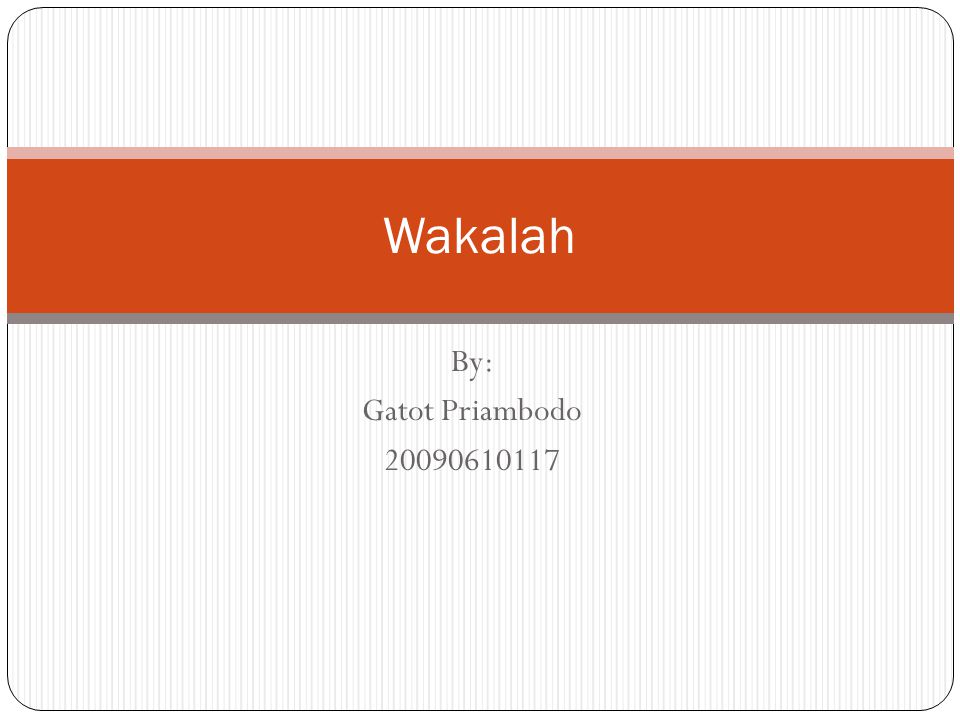 Wakalah By: Gatot Priambodo 20090610117