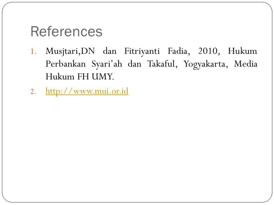 References Musjtari,DN dan Fitriyanti Fadia, 2010, Hukum Perbankan Syari'ah dan Takaful, Yogyakarta, Media Hukum FH UMY.