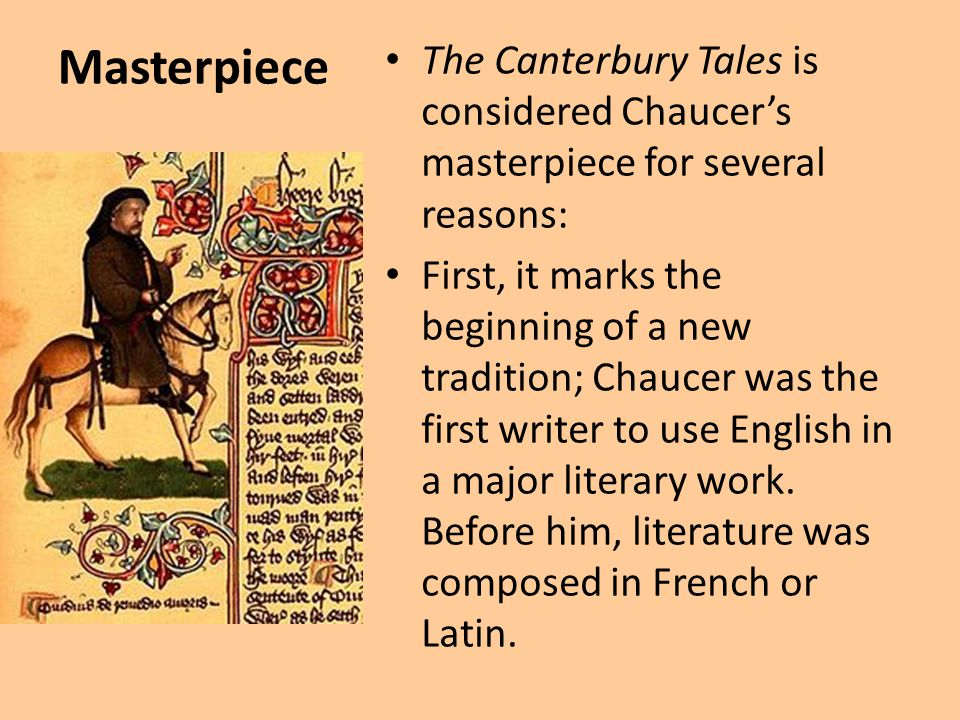 Masterpiece The Canterbury Tales is considered Chaucer's masterpiece for several reasons: