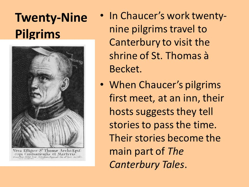 Twenty-Nine Pilgrims In Chaucer's work twenty-nine pilgrims travel to Canterbury to visit the shrine of St. Thomas à Becket.