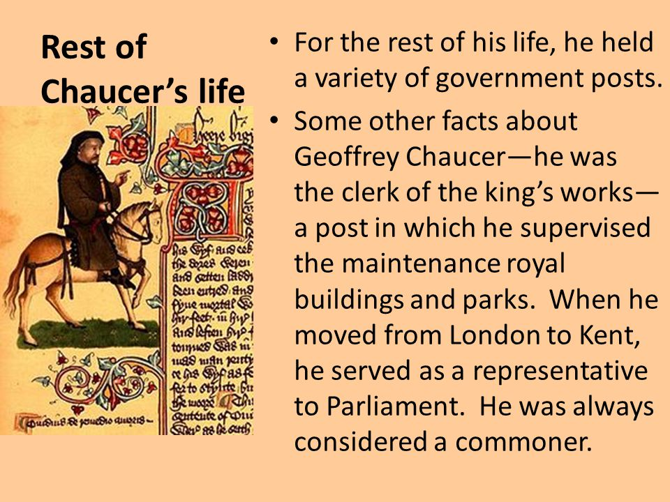 Rest of Chaucer's life For the rest of his life, he held a variety of government posts.