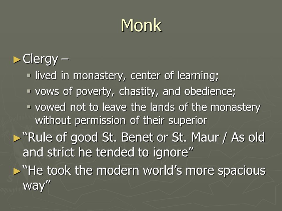 Monk Clergy – lived in monastery, center of learning; vows of poverty, chastity, and obedience;