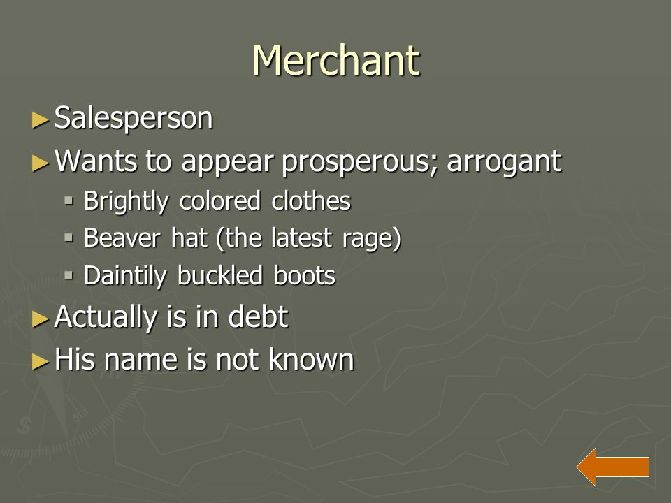 Merchant Salesperson Wants to appear prosperous; arrogant