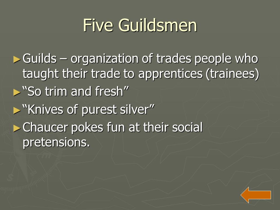 Five Guildsmen Guilds – organization of trades people who taught their trade to apprentices (trainees)