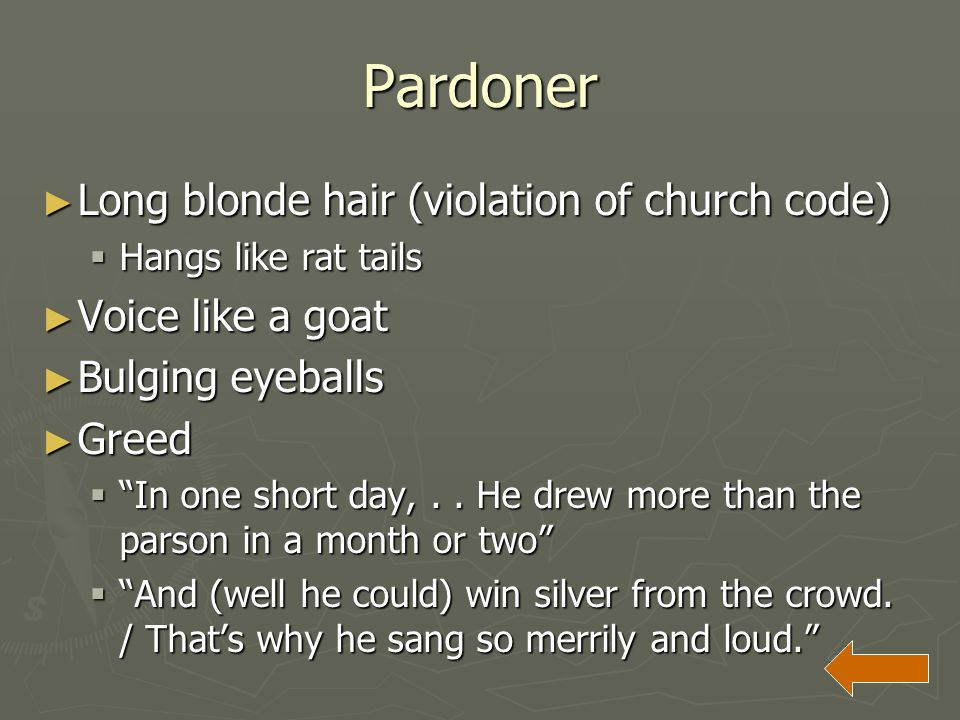 Pardoner Long blonde hair (violation of church code) Voice like a goat