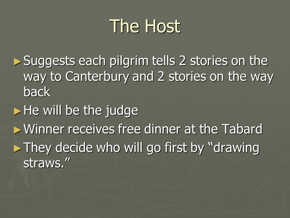 The Host Suggests each pilgrim tells 2 stories on the way to Canterbury and 2 stories on the way back.