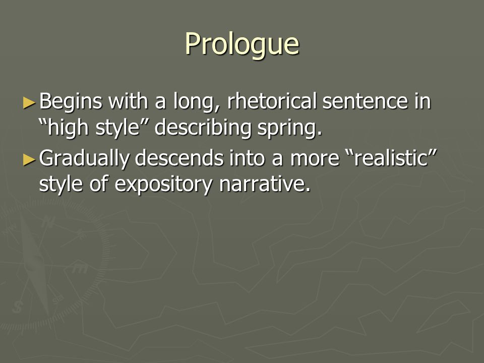 Prologue Begins with a long, rhetorical sentence in high style describing spring.