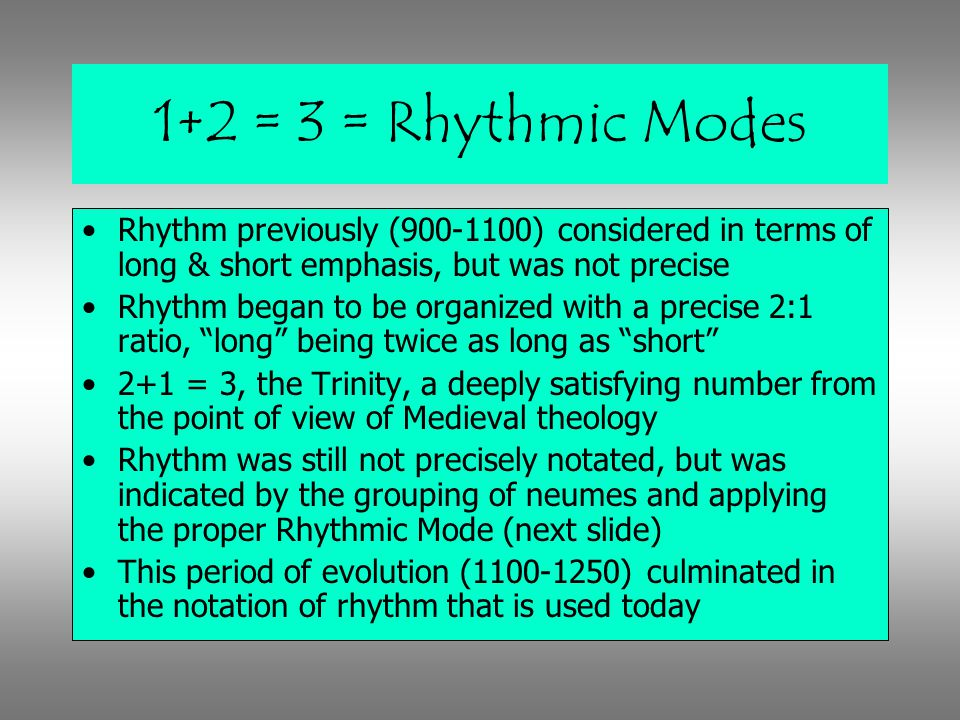 1+2 = 3 = Rhythmic Modes Rhythm previously (900-1100) considered in terms of long & short emphasis, but was not precise.